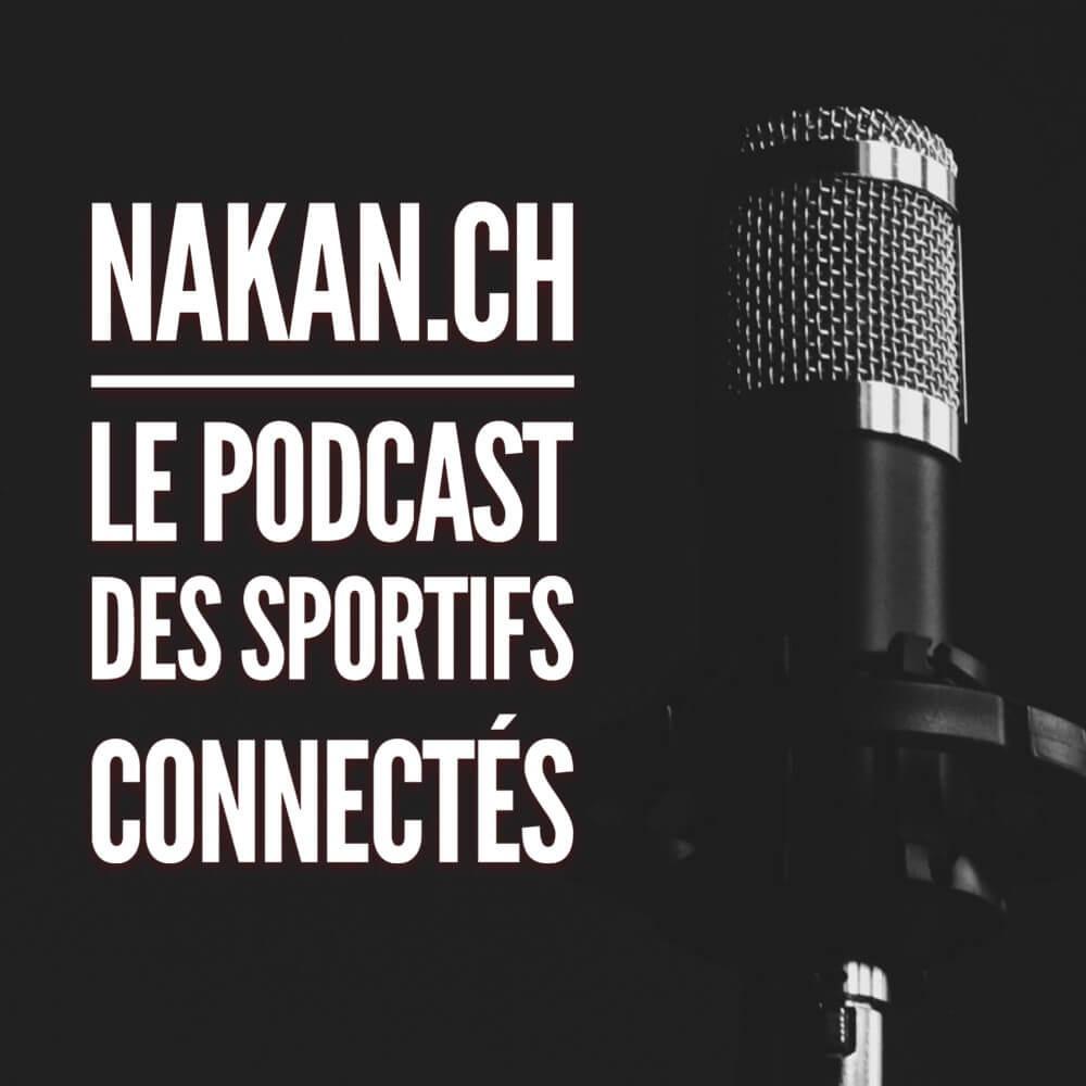 Le Podcast de nakan.ch LE podcast des sportifs connectés
