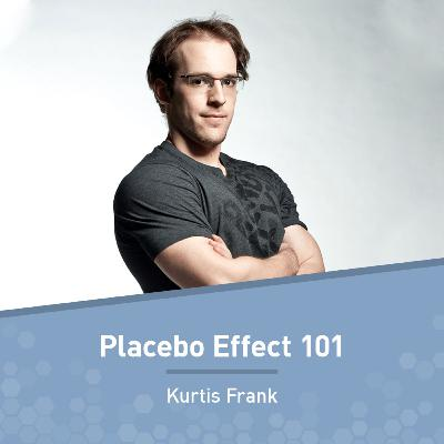 Kurtis Frank on the Surprising Truth About the Placebo Effect