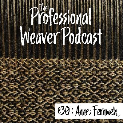 30 : Anne Fernweh on fiber magic, starting her business, and the pros and cons of weaving on older looms.