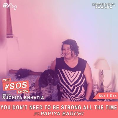 Ep.15 You Don't Need To Be Strong All The Time ft. Papiya Bagchi