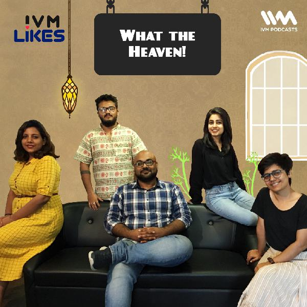 Ep. 113: What the Heaven!