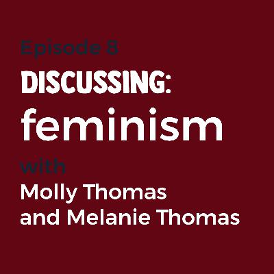 Episode 8 - Feminism with Molly and Melanie Thomas