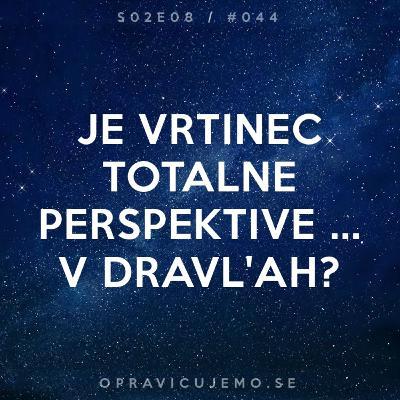 Je vrtinec totalne perspektive ... v Dravl'ah?