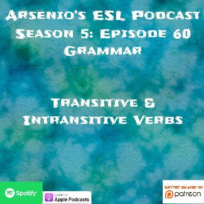 Arsenio's ESL Podcast | Season 5 Episode 60 | Grammar | Transitive and Intransitive Verbs