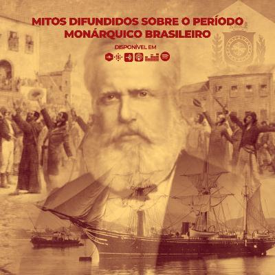 60 # História No Cast - Mitos Difundidos Sobre o Período Monárquico Brasileiro