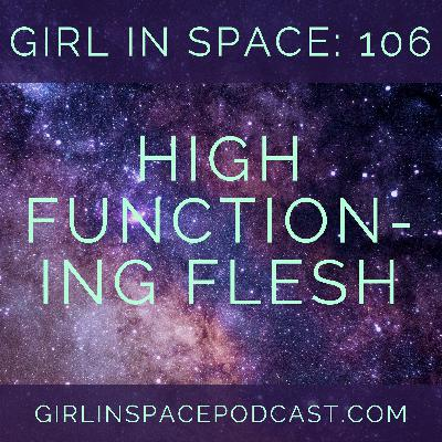 106: High-Functioning Flesh