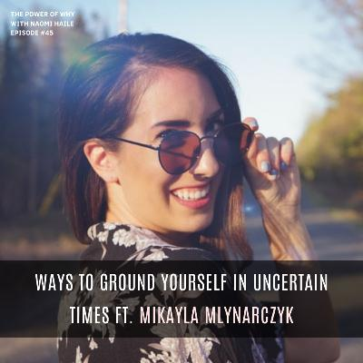 Ways to Ground Yourself in Uncertain Times   Mikayla Mlynarczyk