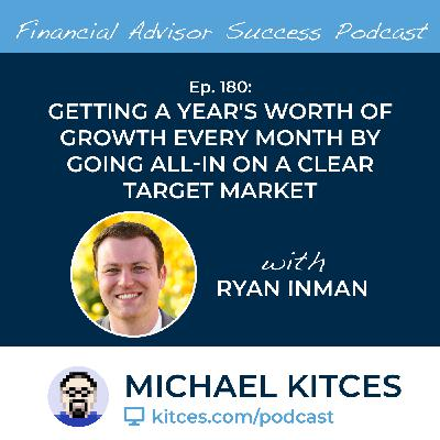Ep 180: Getting A Year's Worth Of Growth Every Month By Going All-In On A Clear Target Market with Ryan Inman