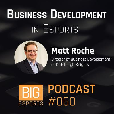 #060 - Business Development in Esports with Matt Roche - Director of Business Development at Pittsburgh Knights