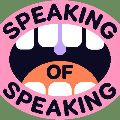 Speaking of Speaking...