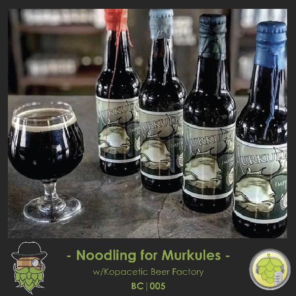 BC005: Noodling for Murkules w/Kopacetic Beer Factory