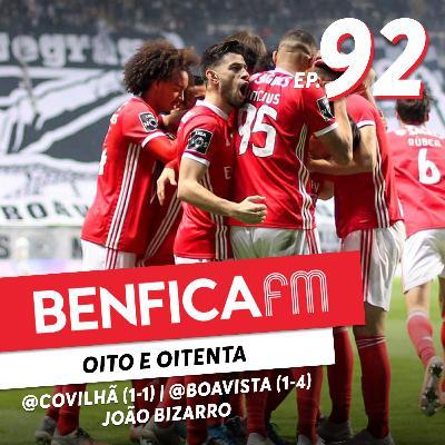 #92 - Benfica FM | Covilhã e Boavista x Benfica (1-1 e 1-4) João Bizarro