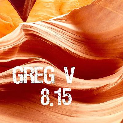 Greg V - 8.15
