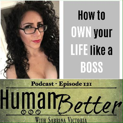 How to OWN your LIFE like a BOSS