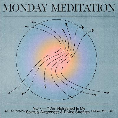 """Monday Meditation: """"I Am Refreshed In My Spiritual Awareness And Divine Strength"""""""