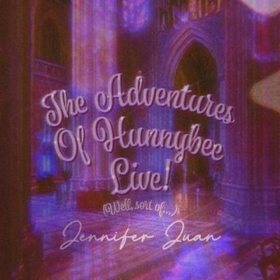The Adventures Of Hunnybee - Live! (Well, Sort Of...)