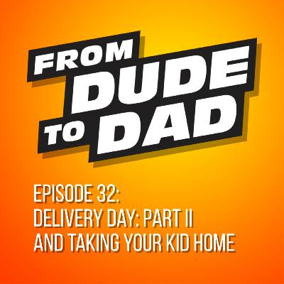 Delivery Day: Part II And Taking Your Kid Home