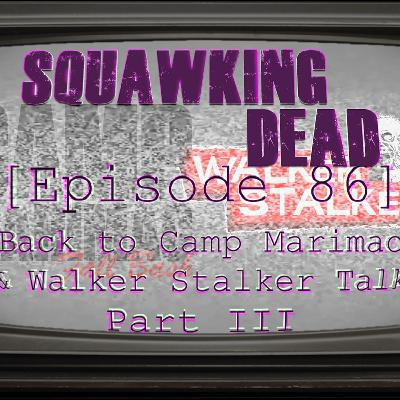 [Episode 86] Back to Camp Marimac & Walker Stalker Talk: PART III