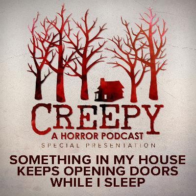 Something In My House Keeps Opening Doors While I Sleep