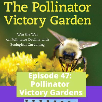 Episode 47 - Pollinator Victory Gardens