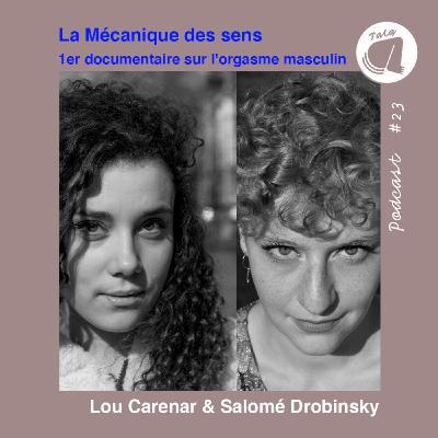 #23 - Lou Carenar & Salomé Drobinsky : La mécanique des sens : Le premier documentaire sur l'orgasme masculin