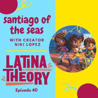 40:  Santiago of the Seas with Creator Niki Lopez