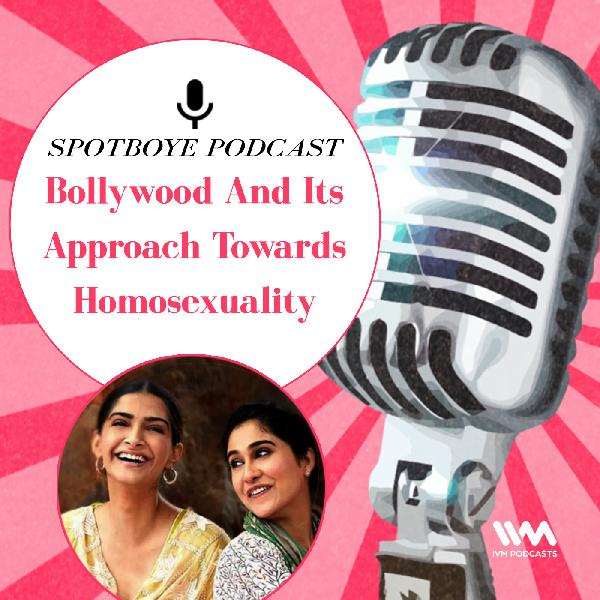 Ep. 29: Bollywood And Its Approach Towards Homosexuality