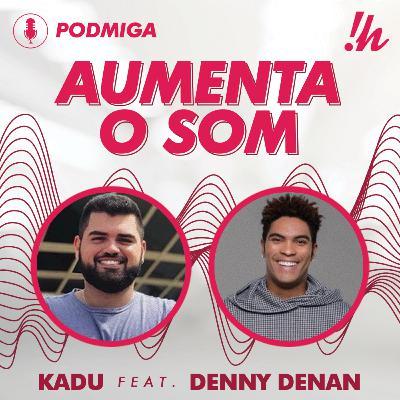 AUMENTA O SOM #04 - Kadu Brandão feat Denny Denan