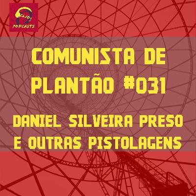 Comunista de Plantão #031: Daniel Silveira Preso e outras pistolagens