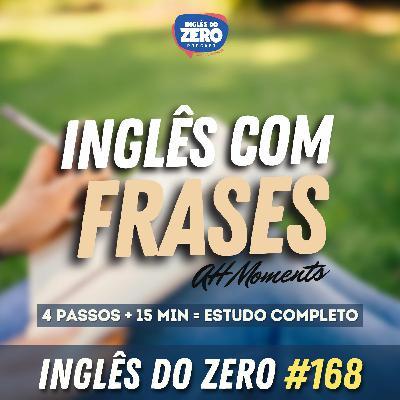 IDZ #168 - Aprenda Inglês com Frases (Técnica Ah Moments)