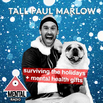 Surviving The Holidays and Shopping Ideas For Depressed Friends w/ Tall Paul Marlow