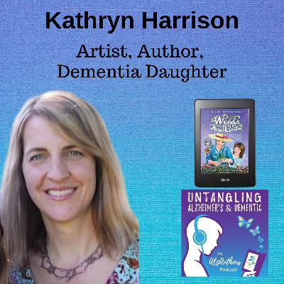 EPISODE 4 Untangling Raising Young Children While Caring for a Mom with Dementia with Kathryn Harrison