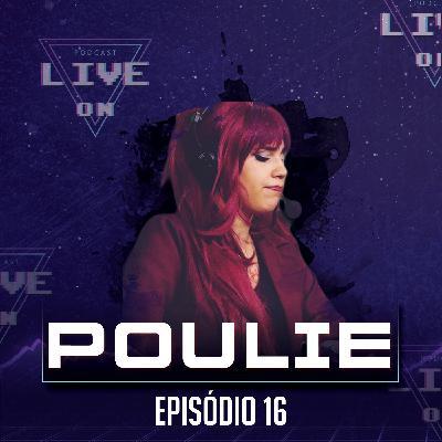 Live On Podcast - Convidada: Poulie - Episódio 16