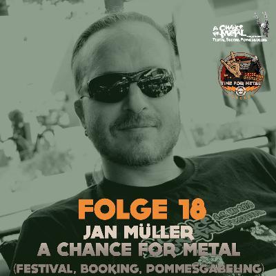 Folge 18 - Jan Müller (A Chance For Metal - über das Festival, 15 Jahre ACFM und ein Ausblick in die Zukunft) im Interview