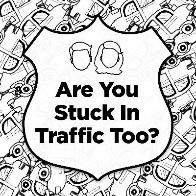 Are You Stuck In Traffic Too?
