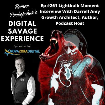 Ep #261 Lightbulb Moment Interview With Darrell Amy Growth Architect, Author, Podcast Host