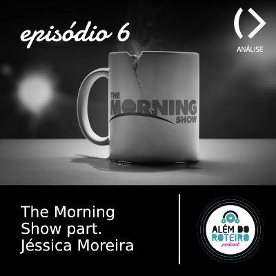 6. The Morning Show part. Jéssica Moreira