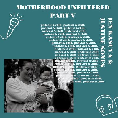 Jen Kasuya & Justine Sones - motherhood unfiltered part V