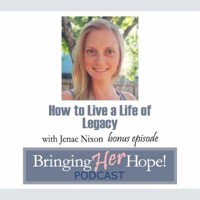Bonus Episode with Jenae Nixon: How to live a life of legacy