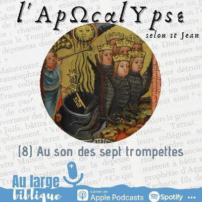#228 L'Apocalypse (8) Au son des sept trompettes