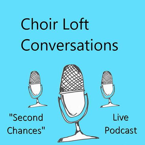 Second Chances — Choir Loft Conversations — 17 Mar 2019