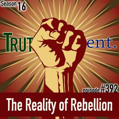 TLP 392: The Reality of Rebellion
