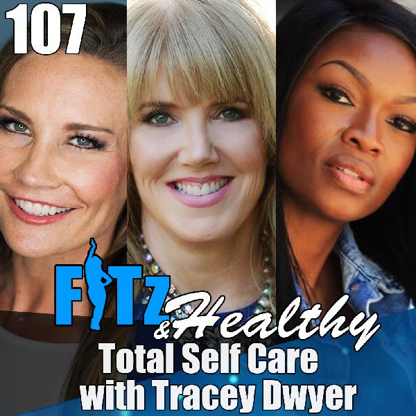Total Self Care with Tracey Dwyer | Podcast 107 of FITz & Healthy
