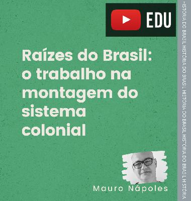 Raízes do Brasil: colônia e escravidão
