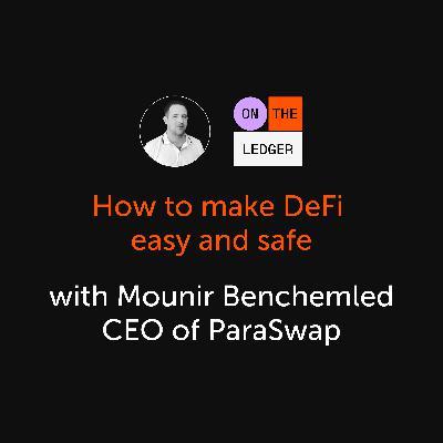 #1 How to make DeFi easy & safe? w/ Mounir Benchemled