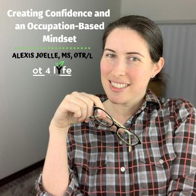 Creating Confidence and an Occupation-Based Mindset with Alexis Joelle