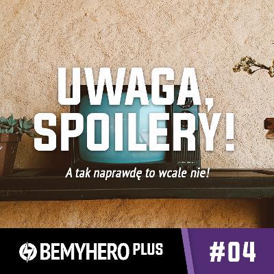 Be My Hero PLUS #04: Spoiler, czy nie spoiler; oto jest pytanie!