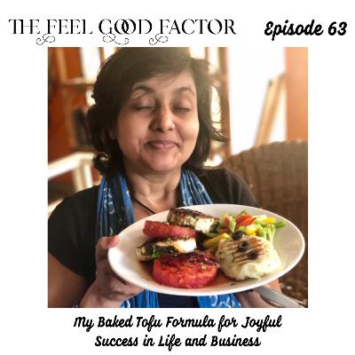 63: My Baked Tofu Formula for Joyful Success in Life and Business