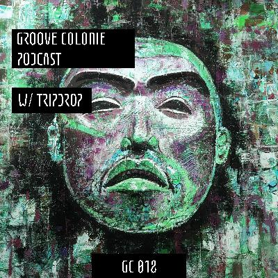Groove Colonie Podcast 018 w/ Tripdrop