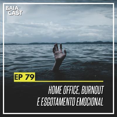 79 - Home office, burnout e esgotamento emocional